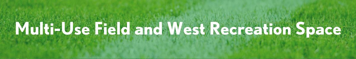 Multi-Use Field and West Recreation Space Header